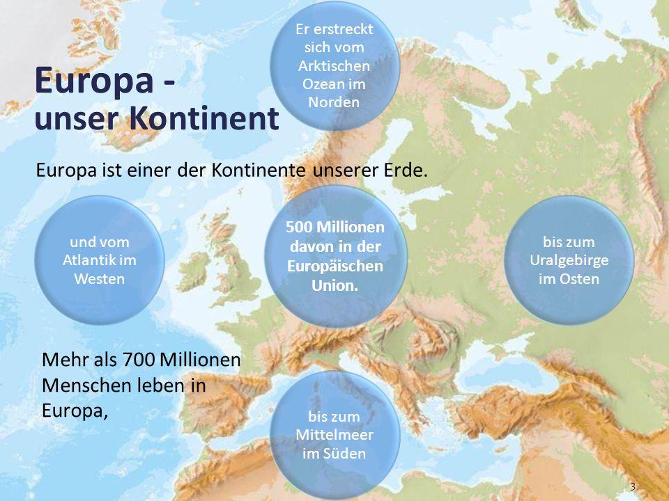 3 Europa - unser Kontinent Europa ist einer der Kontinente unserer Erde. Er erstreckt sich vom Arktischen Ozean im Norden und vom Atlantik im Westen b
