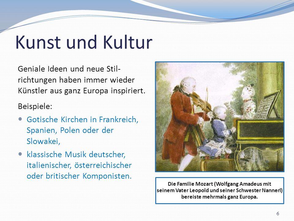 Kunst und Kultur Die Familie Mozart (Wolfgang Amadeus mit seinem Vater Leopold und seiner Schwester Nannerl) bereiste mehrmals ganz Europa. 6 Geniale