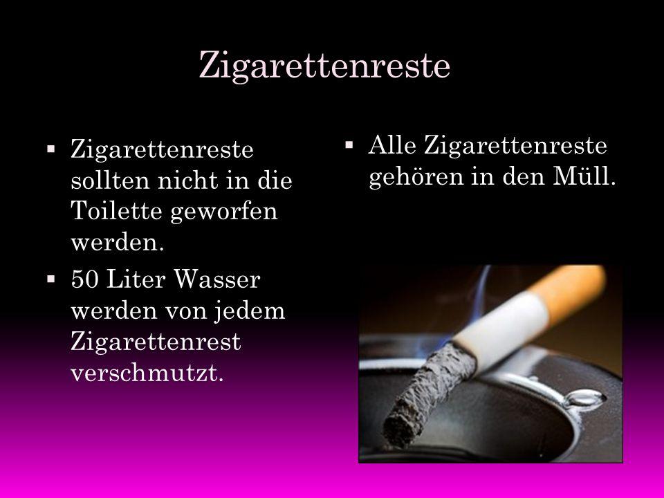 Zigarettenreste ZZigarettenreste sollten nicht in die Toilette geworfen werden. 550 Liter Wasser werden von jedem Zigarettenrest verschmutzt.  Al