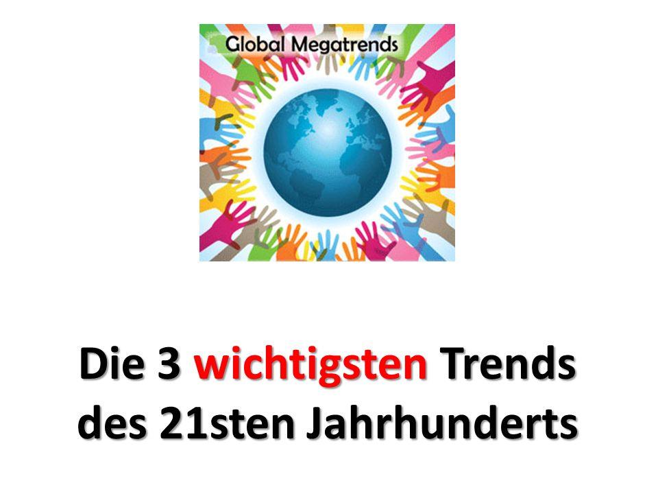 Die 3 wichtigsten Trends des 21sten Jahrhunderts