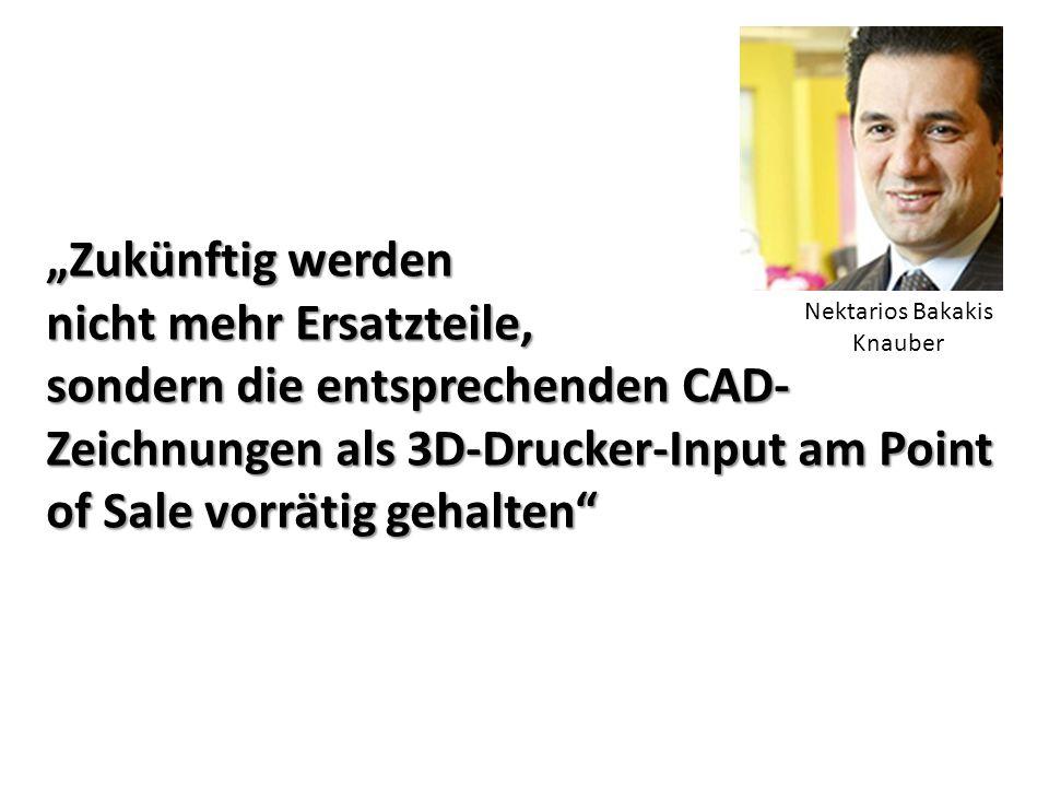 """""""Zukünftig werden nicht mehr Ersatzteile, sondern die entsprechenden CAD- Zeichnungen als 3D-Drucker-Input am Point of Sale vorrätig gehalten Nektarios Bakakis Knauber"""