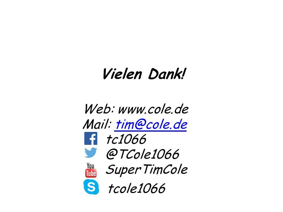 Vielen Dank! Web: www.cole.de Mail: tim@cole.detim@cole.de tc1066 @TCole1066 SuperTimCole tcole1066