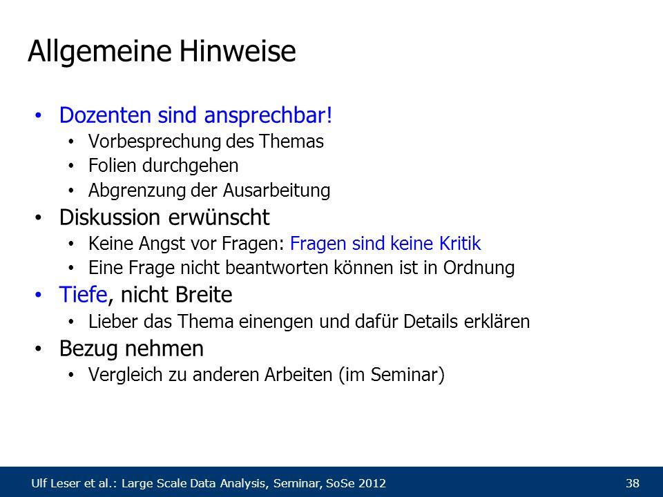 Ulf Leser et al.: Large Scale Data Analysis, Seminar, SoSe 201238 Allgemeine Hinweise Dozenten sind ansprechbar! Vorbesprechung des Themas Folien durc