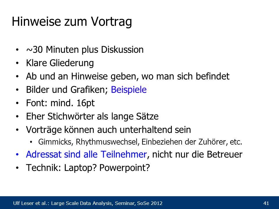 Ulf Leser et al.: Large Scale Data Analysis, Seminar, SoSe 201241 Hinweise zum Vortrag ~30 Minuten plus Diskussion Klare Gliederung Ab und an Hinweise