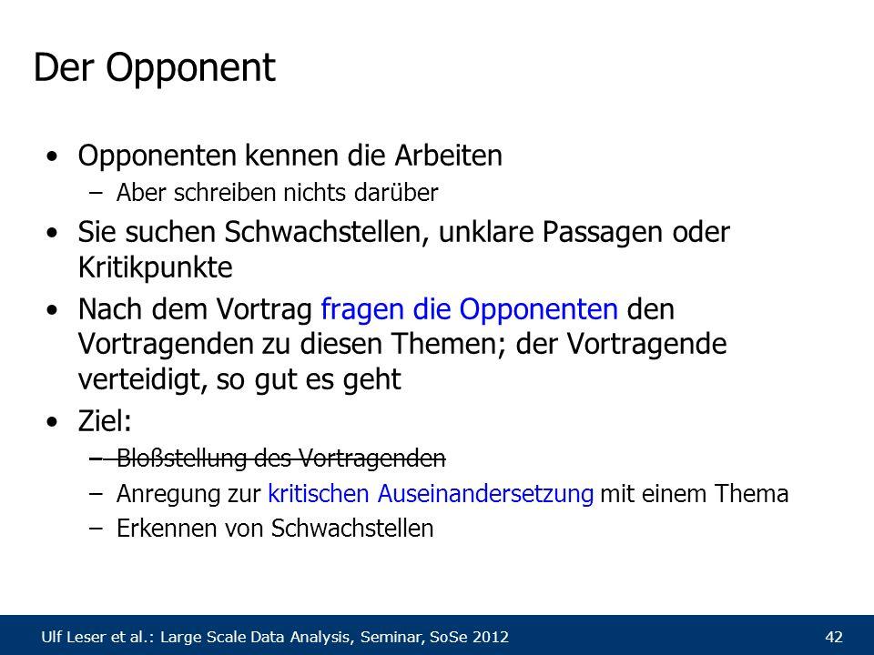 Ulf Leser et al.: Large Scale Data Analysis, Seminar, SoSe 201242 Der Opponent Opponenten kennen die Arbeiten –Aber schreiben nichts darüber Sie suche