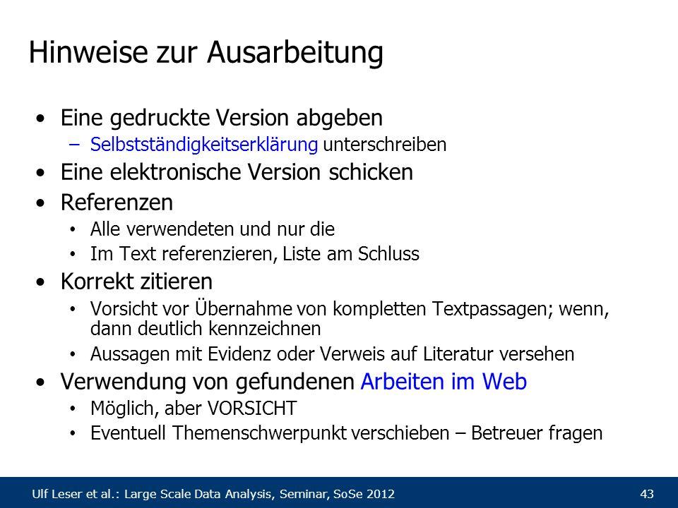 Ulf Leser et al.: Large Scale Data Analysis, Seminar, SoSe 201243 Hinweise zur Ausarbeitung Eine gedruckte Version abgeben –Selbstständigkeitserklärun