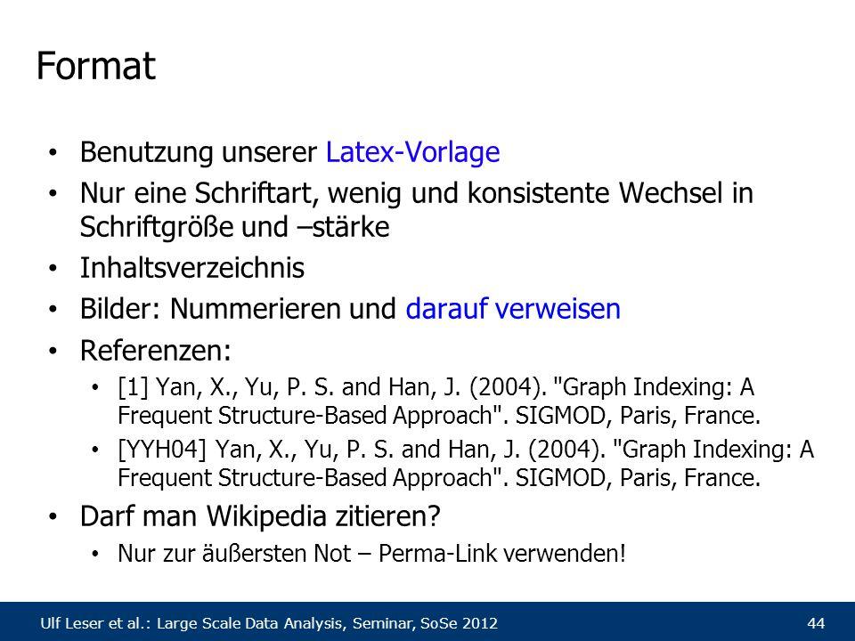 Ulf Leser et al.: Large Scale Data Analysis, Seminar, SoSe 201244 Format Benutzung unserer Latex-Vorlage Nur eine Schriftart, wenig und konsistente We