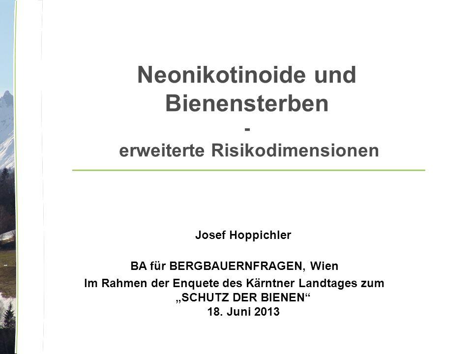 """Neonikotinoide und Bienensterben - erweiterte Risikodimensionen Josef Hoppichler BA für BERGBAUERNFRAGEN, Wien Im Rahmen der Enquete des Kärntner Landtages zum """"SCHUTZ DER BIENEN 18."""