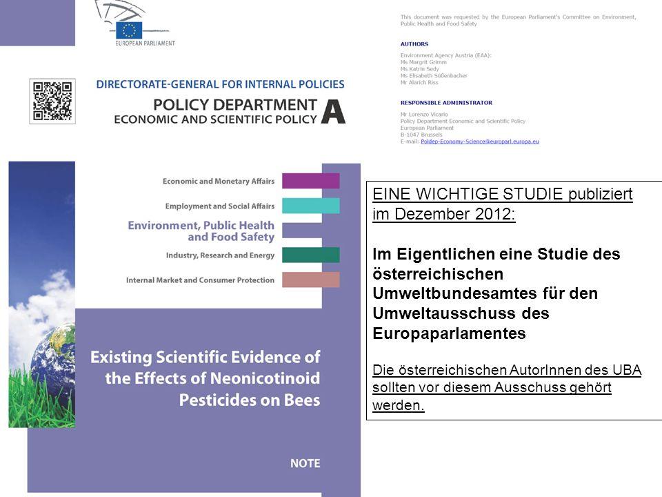 EINE WICHTIGE STUDIE publiziert im Dezember 2012: Im Eigentlichen eine Studie des österreichischen Umweltbundesamtes für den Umweltausschuss des Europaparlamentes Die österreichischen AutorInnen des UBA sollten vor diesem Ausschuss gehört werden.