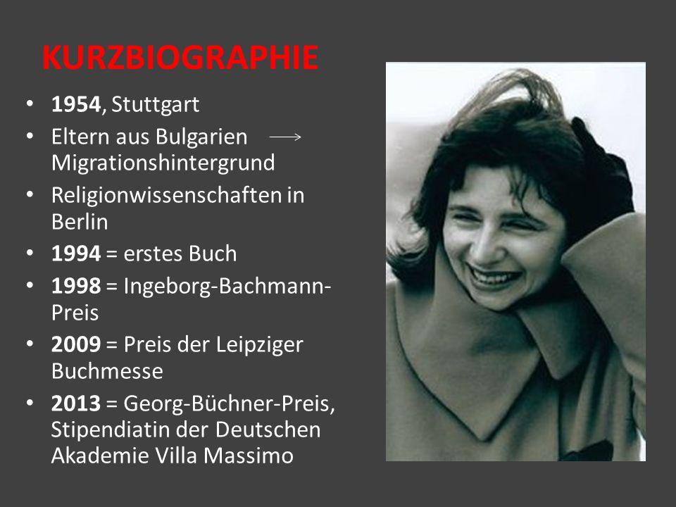 KURZBIOGRAPHIE 1954, Stuttgart Eltern aus Bulgarien Migrationshintergrund Religionwissenschaften in Berlin 1994 = erstes Buch 1998 = Ingeborg-Bachmann