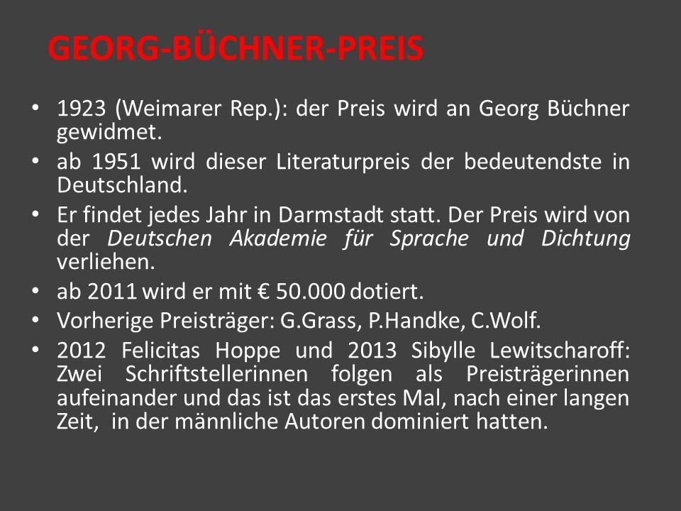GEORG-BÜCHNER-PREIS 1923 (Weimarer Rep.): der Preis wird an Georg Büchner gewidmet. ab 1951 wird dieser Literaturpreis der bedeutendste in Deutschland