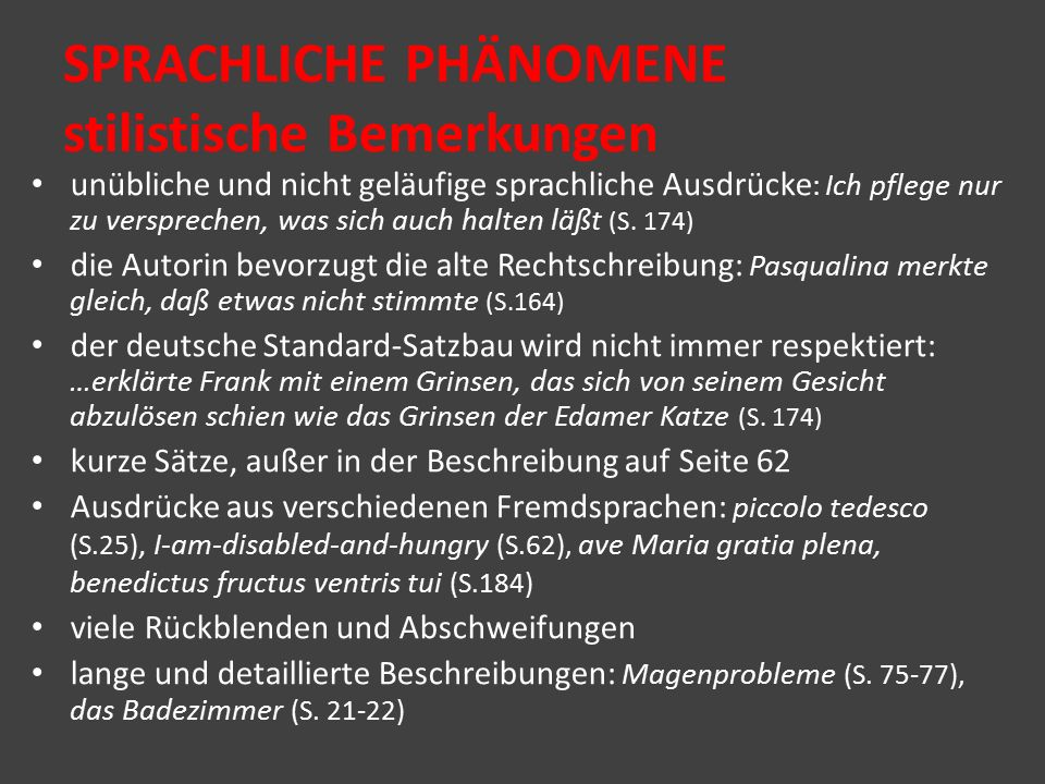 SPRACHLICHE PHÄNOMENE inhaltliche Bemerkungen fachspezifisches semantisches Feld: Religion: Gebetskapsel (S.129), die zehn Gebote (S.131), Ave Maria (S.184), Prozession (S.297) Tiere: Regenwürmer (S.19), Frosch (S.55), Wellensittich (S.182), Brummer (S.282), Heerwurm (S.287), Dackel (S.337)
