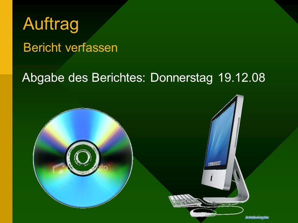 Auftrag Bericht verfassen Abgabe des Berichtes: Donnerstag 19.12.08