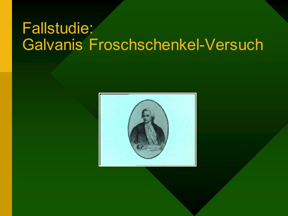 Fallstudie: Galvanis Froschschenkel-Versuch