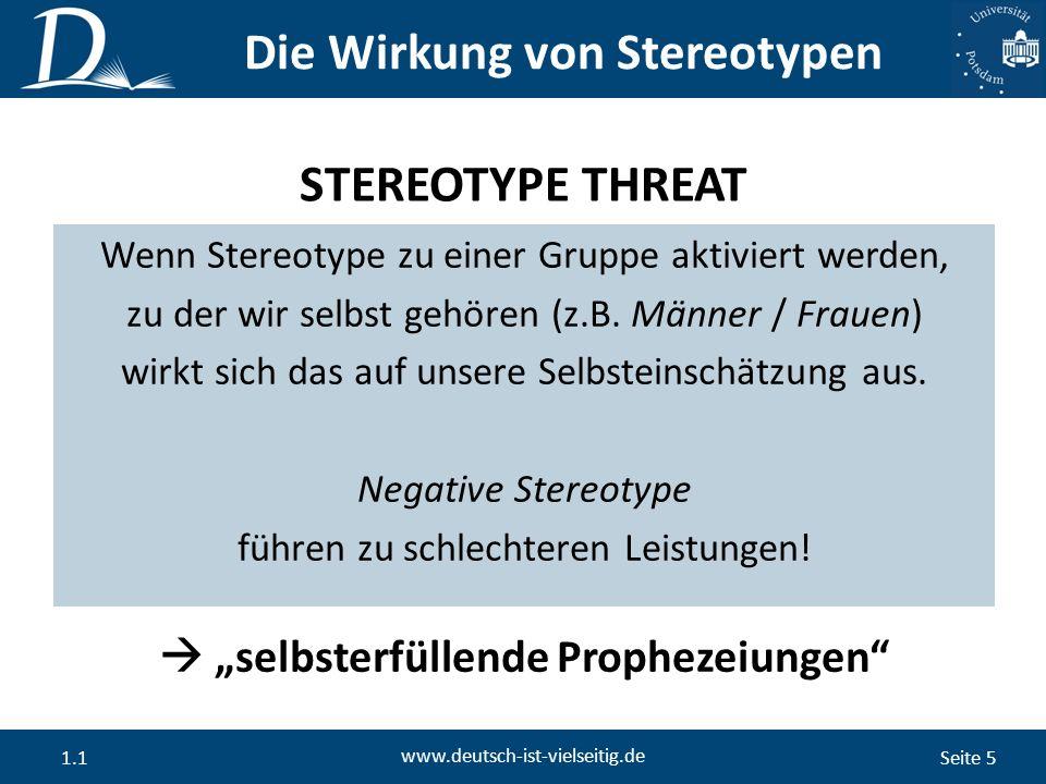 Seite 5 www.deutsch-ist-vielseitig.de 1.1 Die Wirkung von Stereotypen Wenn Stereotype zu einer Gruppe aktiviert werden, zu der wir selbst gehören (z.B.