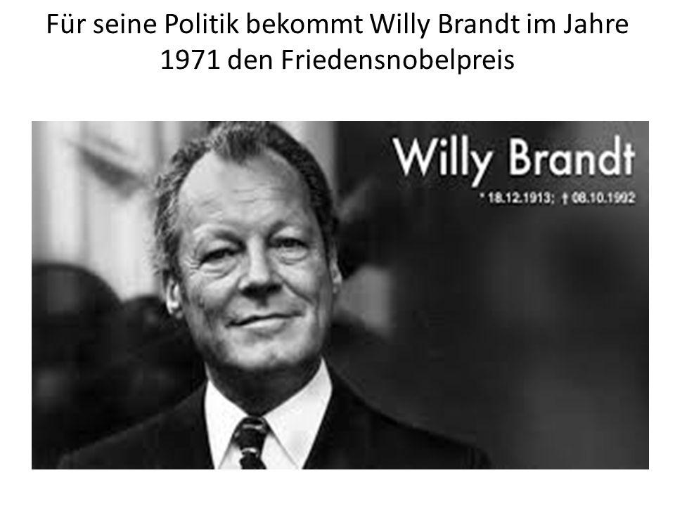 Für seine Politik bekommt Willy Brandt im Jahre 1971 den Friedensnobelpreis