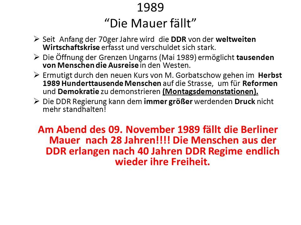 1989 Die Mauer fällt  Seit Anfang der 70ger Jahre wird die DDR von der weltweiten Wirtschaftskrise erfasst und verschuldet sich stark.