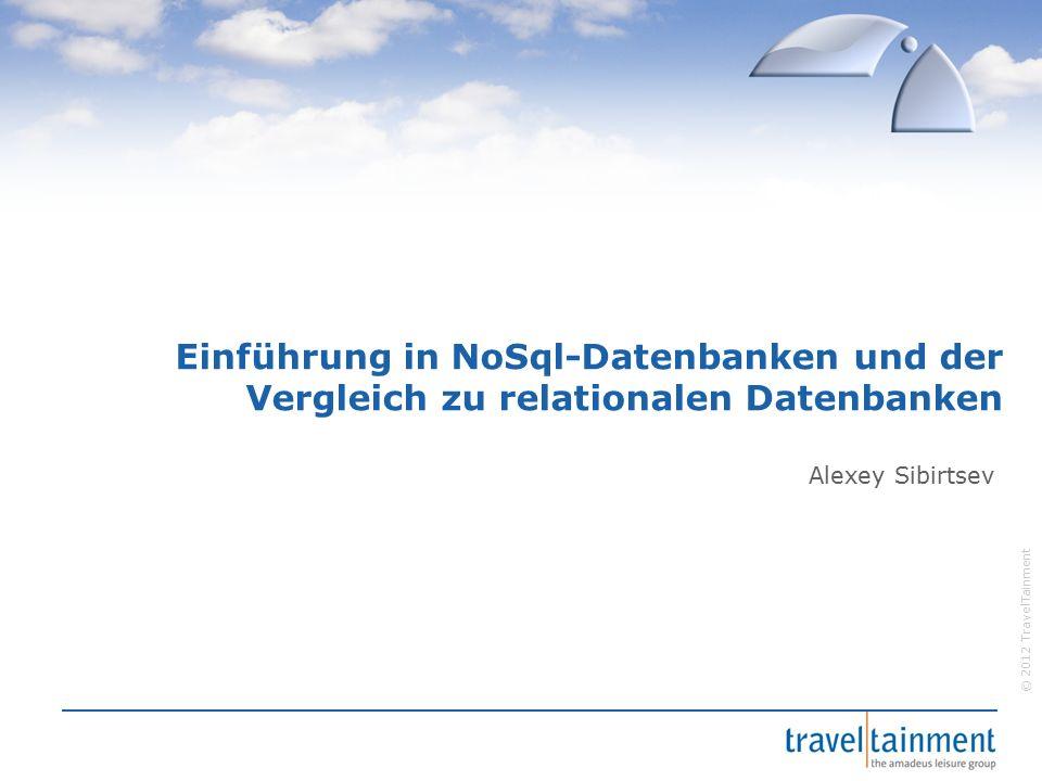 © 2012 TravelTainment Einführung in NoSql-Datenbanken und der Vergleich zu relationalen Datenbanken Alexey Sibirtsev