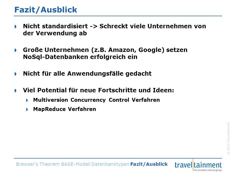 © 2012 TravelTainment Fazit/Ausblick  Nicht standardisiert -> Schreckt viele Unternehmen von der Verwendung ab  Große Unternehmen (z.B.