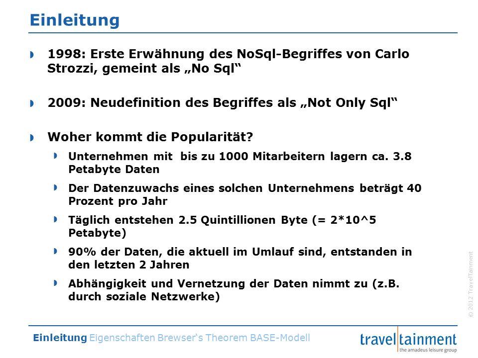 """© 2012 TravelTainment Einleitung  1998: Erste Erwähnung des NoSql-Begriffes von Carlo Strozzi, gemeint als """"No Sql  2009: Neudefinition des Begriffes als """"Not Only Sql  Woher kommt die Popularität."""