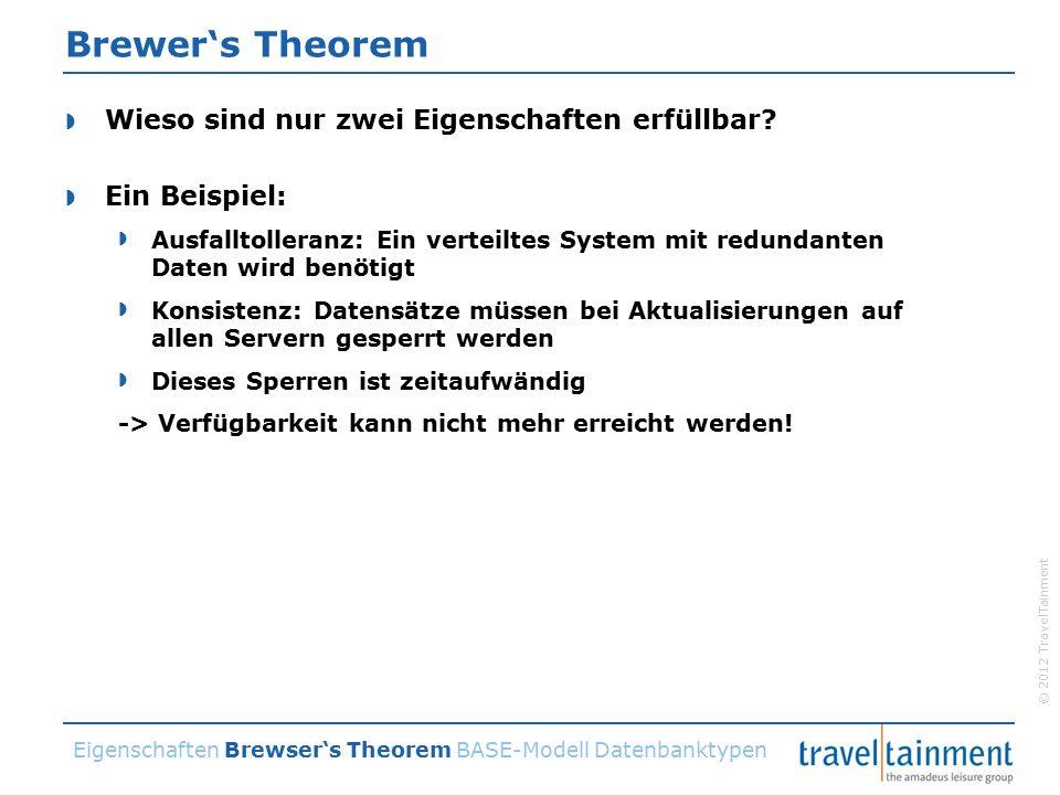 © 2012 TravelTainment Brewer's Theorem  Wieso sind nur zwei Eigenschaften erfüllbar.