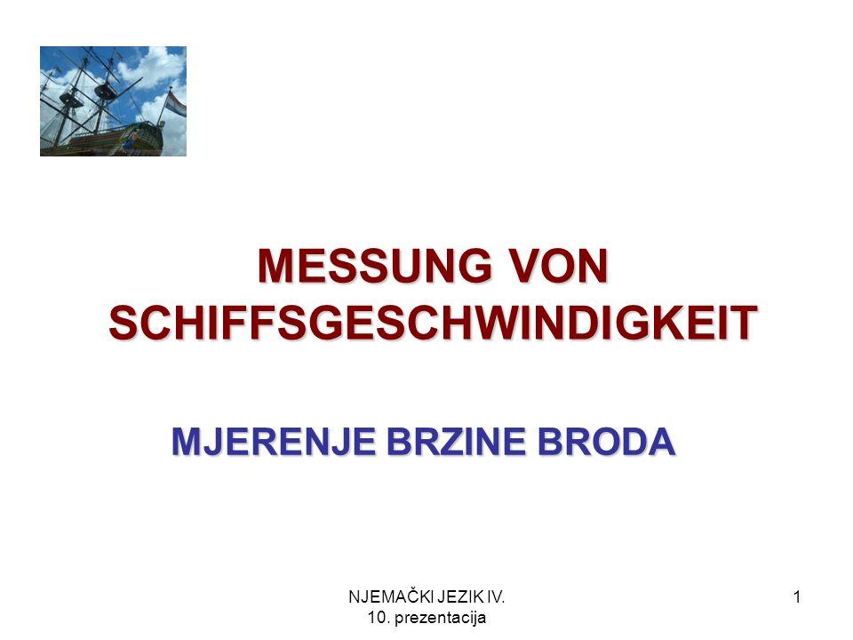 NJEMAČKI JEZIK IV. 10. prezentacija 1 MESSUNG VON SCHIFFSGESCHWINDIGKEIT MJERENJE BRZINE BRODA