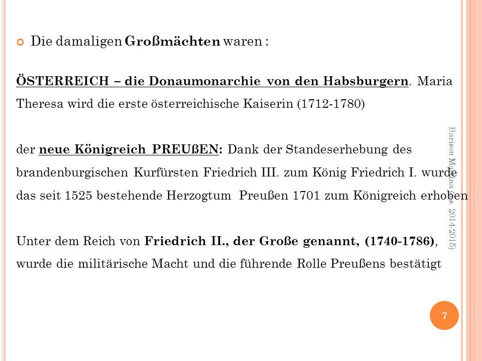 Die damaligen Großmächten waren : ÖSTERREICH – die Donaumonarchie von den Habsburgern.