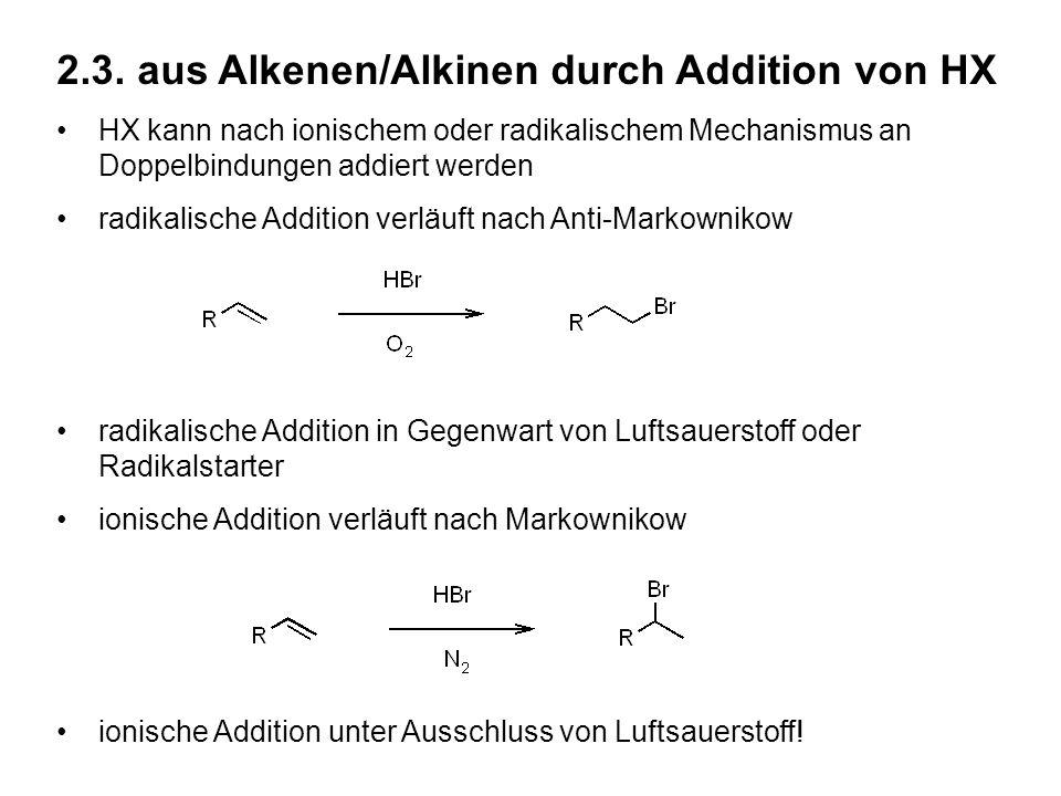 2.3. aus Alkenen/Alkinen durch Addition von HX HX kann nach ionischem oder radikalischem Mechanismus an Doppelbindungen addiert werden radikalische Ad