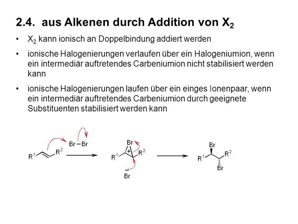 2.4. aus Alkenen durch Addition von X 2 X 2 kann ionisch an Doppelbindung addiert werden ionische Halogenierungen verlaufen über ein Halogeniumion, we