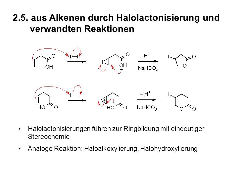 2.5. aus Alkenen durch Halolactonisierung und verwandten Reaktionen Halolactonisierungen führen zur Ringbildung mit eindeutiger Stereochemie Analoge R