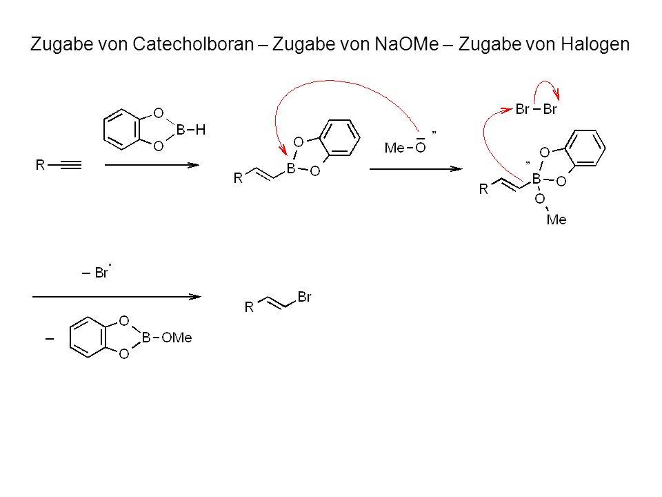 Zugabe von Catecholboran – Zugabe von NaOMe – Zugabe von Halogen