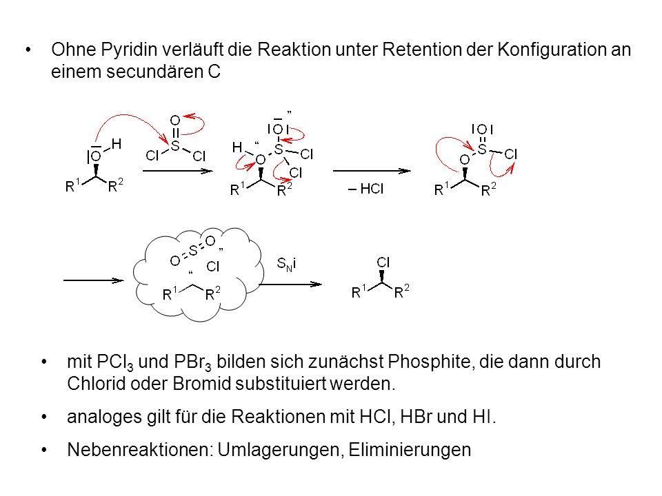 Ohne Pyridin verläuft die Reaktion unter Retention der Konfiguration an einem secundären C mit PCl 3 und PBr 3 bilden sich zunächst Phosphite, die dann durch Chlorid oder Bromid substituiert werden.