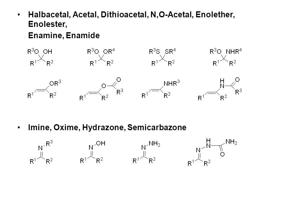 Halbacetal, Acetal, Dithioacetal, N,O-Acetal, Enolether, Enolester, Enamine, Enamide Imine, Oxime, Hydrazone, Semicarbazone