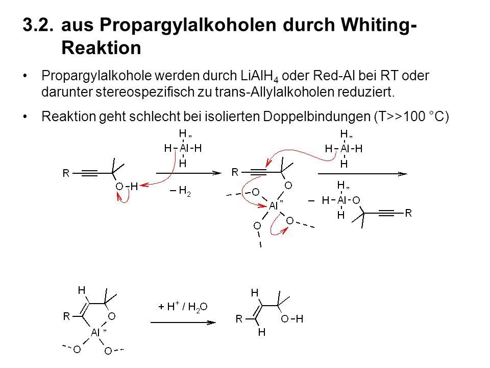 3.2.aus Propargylalkoholen durch Whiting- Reaktion Propargylalkohole werden durch LiAlH 4 oder Red-Al bei RT oder darunter stereospezifisch zu trans-Allylalkoholen reduziert.
