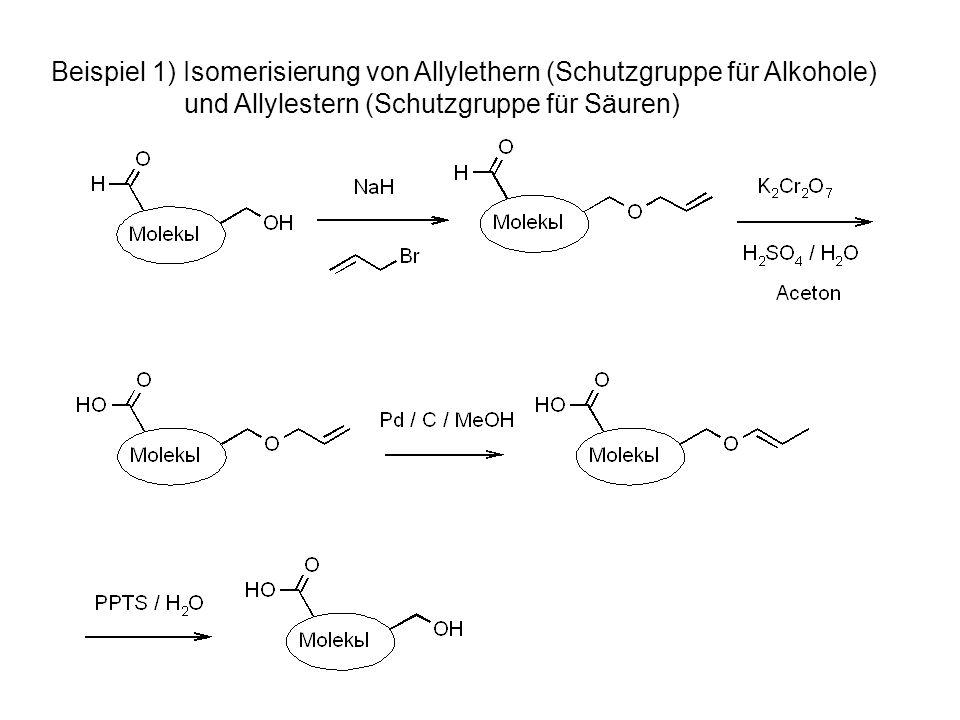 Beispiel 1) Isomerisierung von Allylethern (Schutzgruppe für Alkohole) und Allylestern (Schutzgruppe für Säuren)