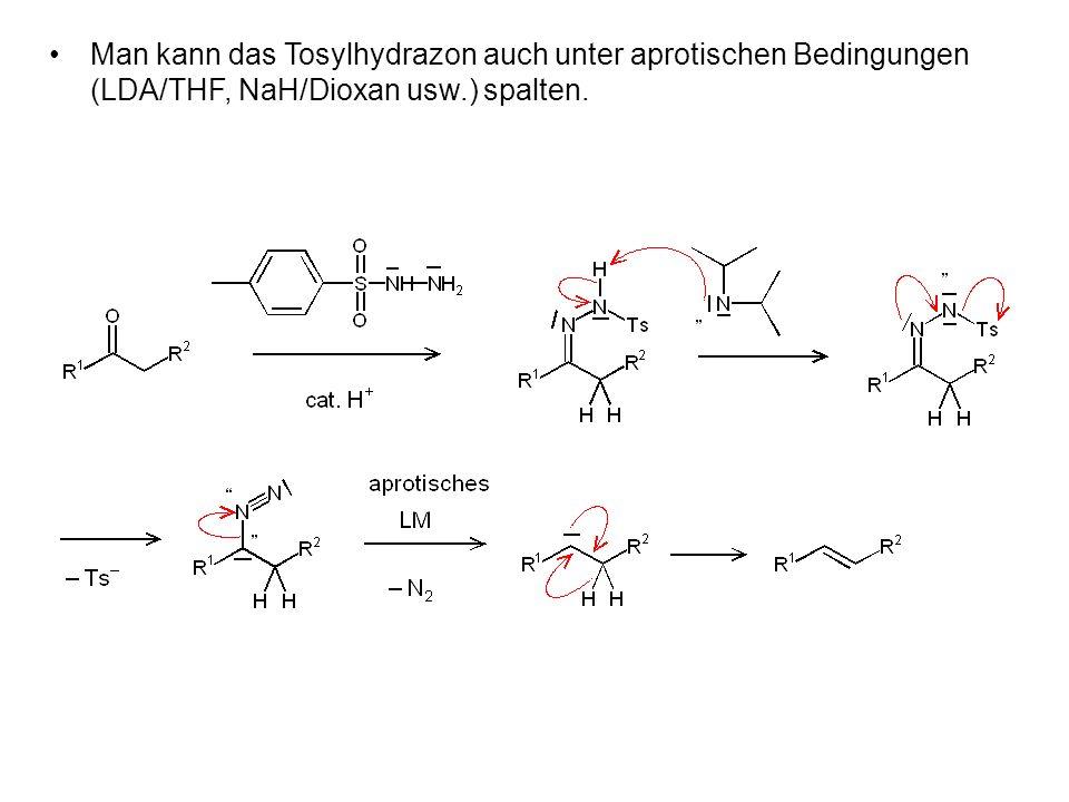 Man kann das Tosylhydrazon auch unter aprotischen Bedingungen (LDA/THF, NaH/Dioxan usw.) spalten.