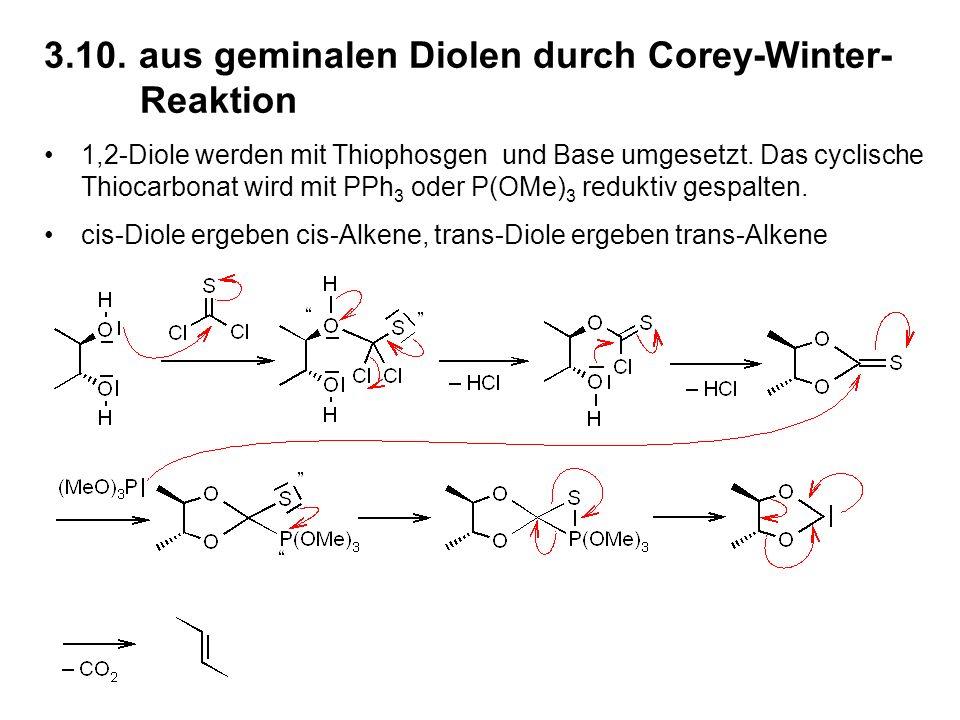 3.10.aus geminalen Diolen durch Corey-Winter- Reaktion 1,2-Diole werden mit Thiophosgen und Base umgesetzt.