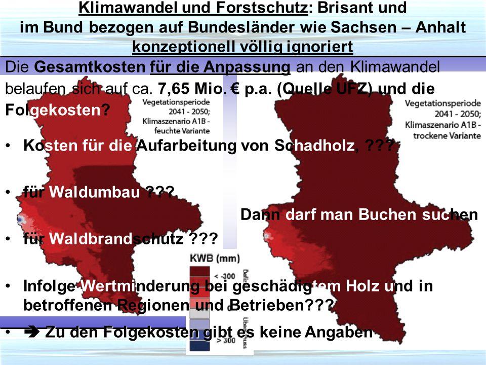 Klimawandel und Forstschutz: Brisant und im Bund bezogen auf Bundesländer wie Sachsen – Anhalt konzeptionell völlig ignoriert Die Gesamtkosten für die Anpassung an den Klimawandel belaufen sich auf ca.