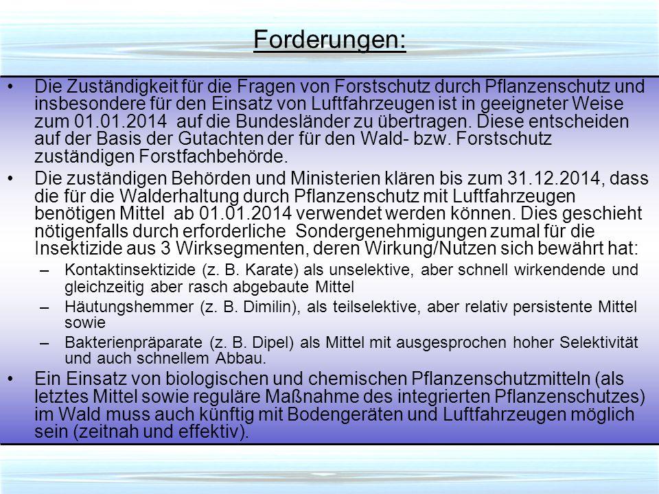 Forderungen: Die Zuständigkeit für die Fragen von Forstschutz durch Pflanzenschutz und insbesondere für den Einsatz von Luftfahrzeugen ist in geeigneter Weise zum 01.01.2014 auf die Bundesländer zu übertragen.