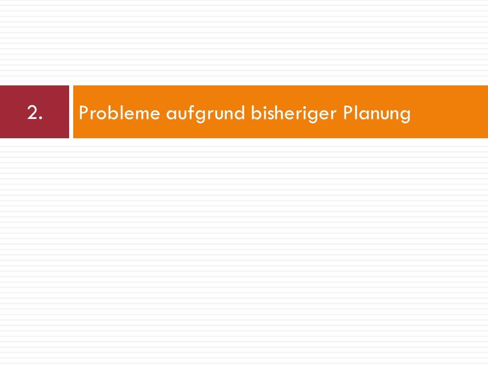 2. Probleme aufgrund bisheriger Planung