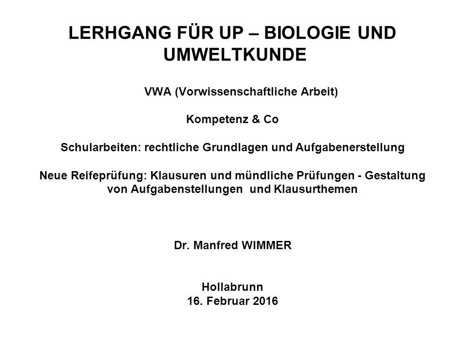 LERHGANG FÜR UP – BIOLOGIE UND UMWELTKUNDE VWA (Vorwissenschaftliche Arbeit) Kompetenz & Co Schularbeiten: rechtliche Grundlagen und Aufgabenerstellun