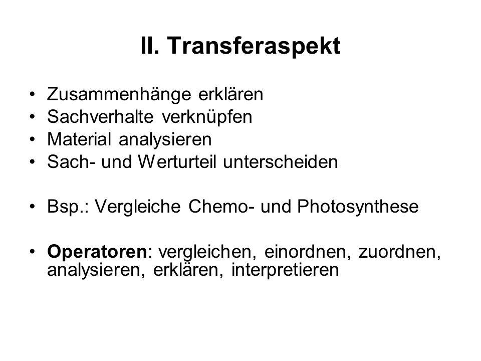 II. Transferaspekt Zusammenhänge erklären Sachverhalte verknüpfen Material analysieren Sach- und Werturteil unterscheiden Bsp.: Vergleiche Chemo- und