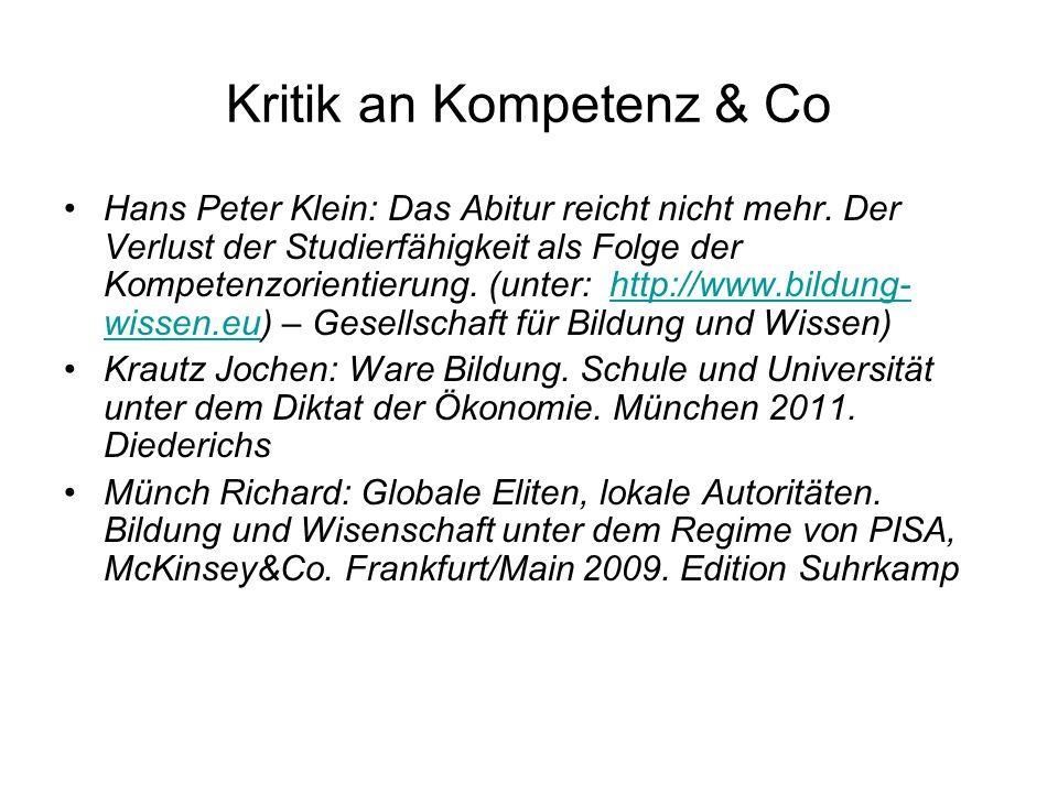 Kritik an Kompetenz & Co Hans Peter Klein: Das Abitur reicht nicht mehr. Der Verlust der Studierfähigkeit als Folge der Kompetenzorientierung. (unter:
