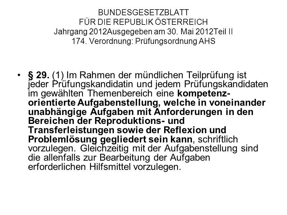 BUNDESGESETZBLATT FÜR DIE REPUBLIK ÖSTERREICH Jahrgang 2012Ausgegeben am 30. Mai 2012Teil II 174. Verordnung: Prüfungsordnung AHS § 29. (1) Im Rahmen