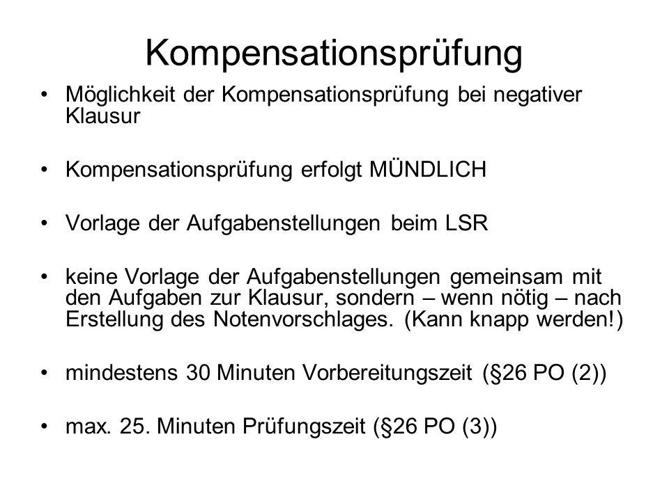 Kompensationsprüfung Möglichkeit der Kompensationsprüfung bei negativer Klausur Kompensationsprüfung erfolgt MÜNDLICH Vorlage der Aufgabenstellungen b