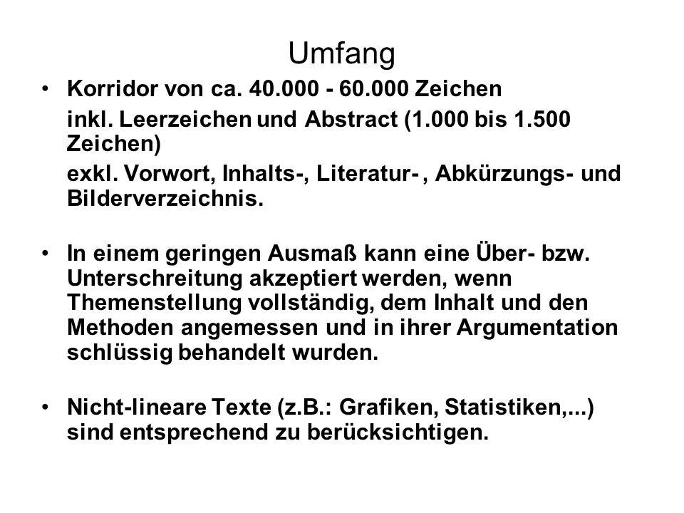 Umfang Korridor von ca. 40.000 - 60.000 Zeichen inkl. Leerzeichen und Abstract (1.000 bis 1.500 Zeichen) exkl. Vorwort, Inhalts-, Literatur-, Abkürzun