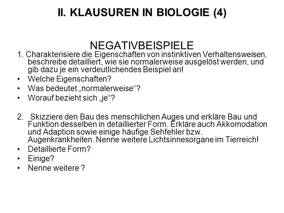 II. KLAUSUREN IN BIOLOGIE (4) NEGATIVBEISPIELE 1. Charakterisiere die Eigenschaften von instinktiven Verhaltensweisen, beschreibe detailliert, wie sie
