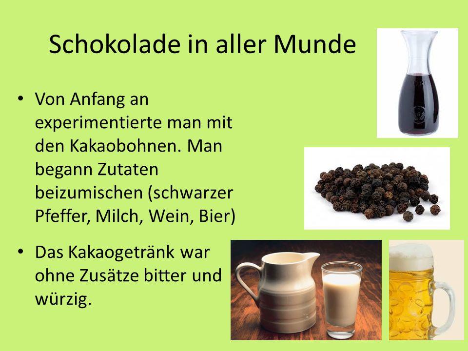 Schokolade in aller Munde Von Anfang an experimentierte man mit den Kakaobohnen.