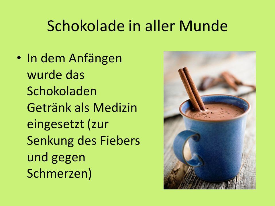 Schokolade in aller Munde In dem Anfängen wurde das Schokoladen Getränk als Medizin eingesetzt (zur Senkung des Fiebers und gegen Schmerzen)