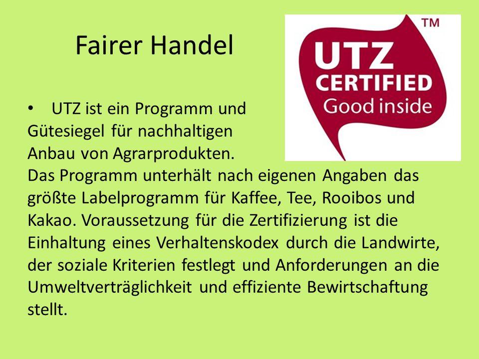 Fairer Handel UTZ ist ein Programm und Gütesiegel für nachhaltigen Anbau von Agrarprodukten.
